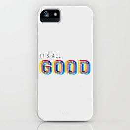 It's All Good iPhone Case