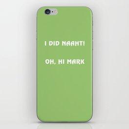 I did naaht...Oh, Hi Mark iPhone Skin