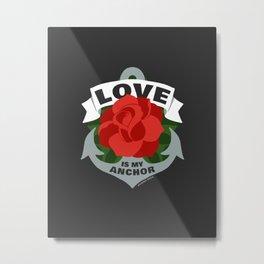 Love is My Anchor Metal Print