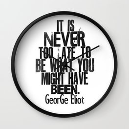 It Is Never Too Late - George Eliot - Letterpress print - Inspirational quote Wall Clock