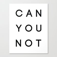 Can You Not Canvas Print