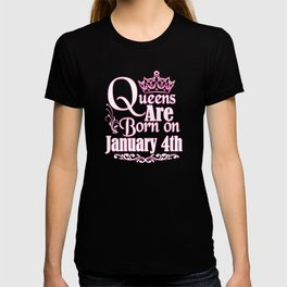 Queens Are Born On January 4th Funny Birthday T-Shirt T-shirt