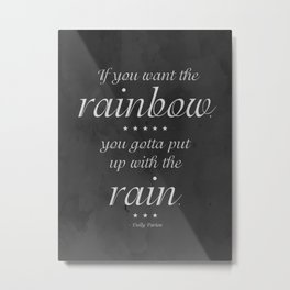 If You Want the Rainbow, You Gotta Put Up With The Rain Dolly Parton Typography Quote in Distressed Metal Print