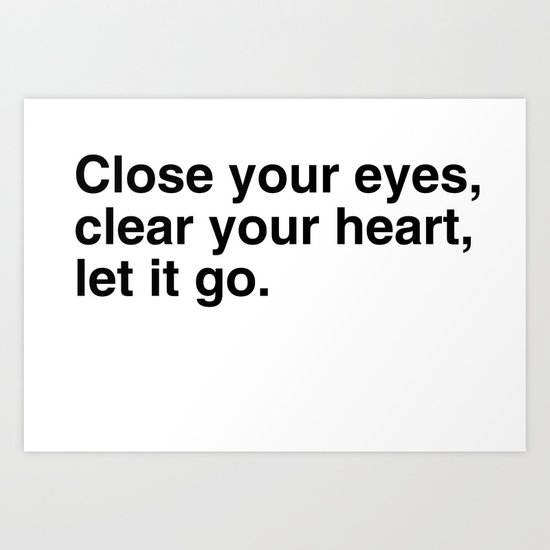 Close your eyes, clear your heart, let it go. Art Print