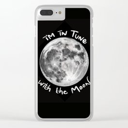 I'm in Tune with the Moon Clear iPhone Case