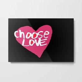 Choose love Metal Print