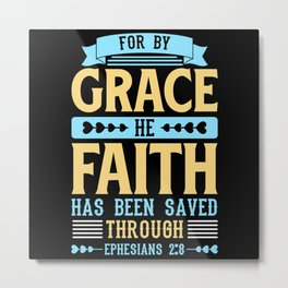For by grace he faith has been saved through Metal Print
