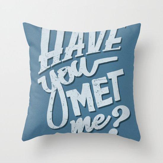 Have You Met Me? Throw Pillow