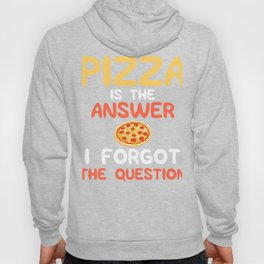 Pizza Is The Answer I Forgot The Question Hoody
