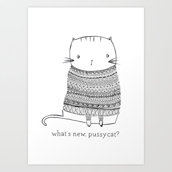 what's new, pussy cat? Art Print