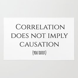 CORRELATION DOES NOT IMPLY CAUSATION Rug