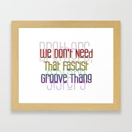 We Don't Need That Fascist Groove Thang 2 Framed Art Print