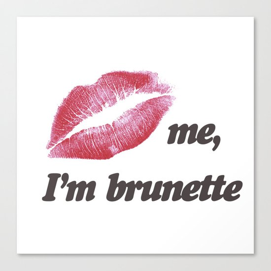 Kiss me I'm brunette Lips Canvas Print