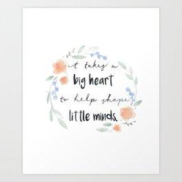 It Takes a Big Heart to Help Shape Little Minds Art Print