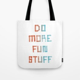 Do More Fun Stuff Tote Bag