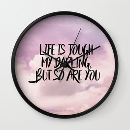 Life is tough my darling but so are you Wall Clock