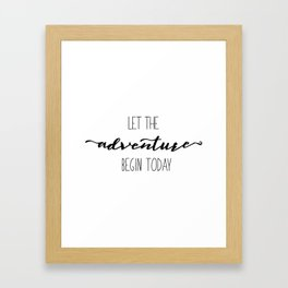Quote Let the Adventure begin Today Framed Art Print
