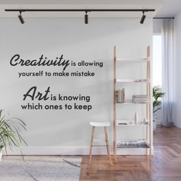 Creativity is allowing yourself to make mistake Wall Mural