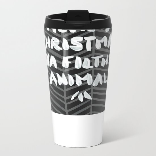 Merry Christmas, Ya Filthy Animal – Black Metal Travel Mug