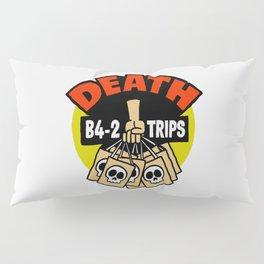 Death B4 2 Trips Pillow Sham