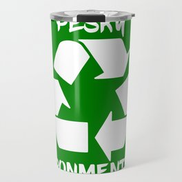 Pesky environmentalist Travel Mug