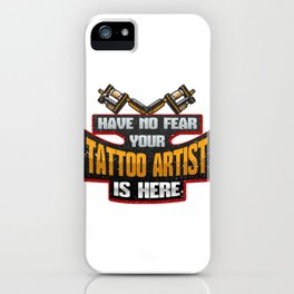 Tattoo Have No Fear Your Tattoo Artist is Here Tattooist iPhone Case