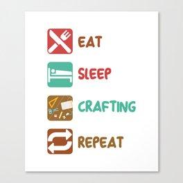 Eat Sleep Crafting Repeat Artfulness Handicraft Artifice Artistry Handiwork Gift Canvas Print