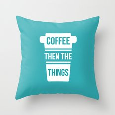 Coffee Then the Things Throw Pillow