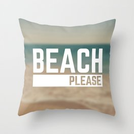Beach Please Funny Quote Throw Pillow