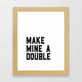 MAKE MINE A DOUBLE, Funny Bar Decor,Cute Kitchen Decor,Drink Sign,Alcohol Sign,Bar Cart,Celebrate Li Framed Art Print