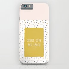 Dream, Love & Laugh Slim Case iPhone 6s
