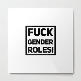 Fuck Gender Roles | feminism gift idea Metal Print