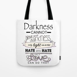 darkness cannot drive out darkness Tote Bag