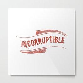 Incorruptible Metal Print