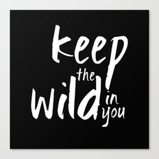Keep the wild in you black Canvas Print