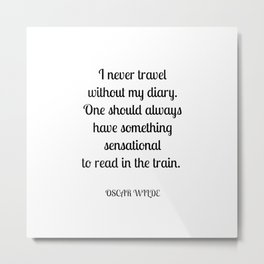 I never travel without my diary. One should always have something sensational to read in the train. Oscar Wilde funny travel quote Metal Print