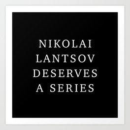 Nikolai Lantsov deserves a series Art Print