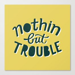 Nothing But Trouble Canvas Print