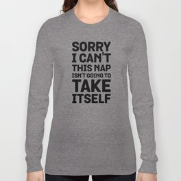 Sorry I Can't This Nap Isn't Going To Take Itself Long Sleeve T-shirt