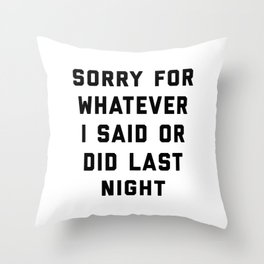 Sorry For Last Night Funny Quote Throw Pillow