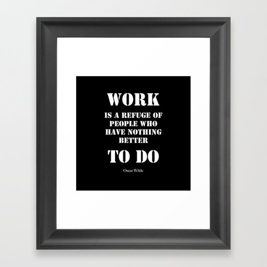"""""""Work is a refuge of people who have nothing better to do"""" -  Oscar Wilde Framed Art Print"""