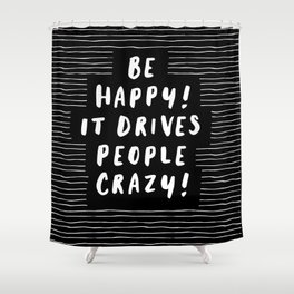 Be Happy It Drives People Crazy black and white modern typography minimalism home room wall decor Shower Curtain