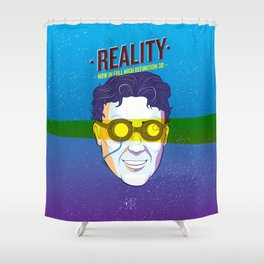 Reality (Now in Full HD 3D) Shower Curtain