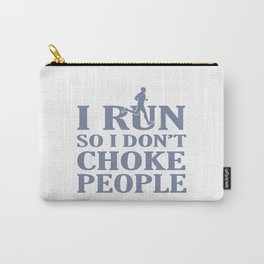 I RUN So I Don't Choke People Carry-All Pouch