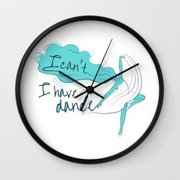 I can't, I have dance - Blue Wall Clock