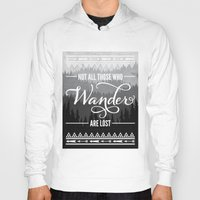 not all who wander are lost Hoodies featuring Not All Those Who Wander Are Lost by Fercute