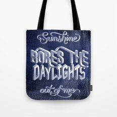 Sunshine Bores the Daylights Out of Me Tote Bag