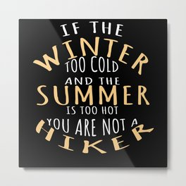 Winter Is Too Cold Summer Is Too Hot Hiking Metal Print