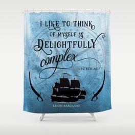Delightfully complex quote - Nikolai Lantsov - Leigh Bardugo Shower Curtain