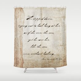 Anna Karenina Quote  As if she were the sun by Leo Tolstoy Shower Curtain